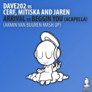 Dave202 Vs Cerf, Mitiska & Jaren - Arrival Vs Beggin You [Acapella]