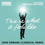 armin-van-buuren-feat-trevor-guthrie-this-is-what-it-feels-like-john-ewbank-classical-remix
